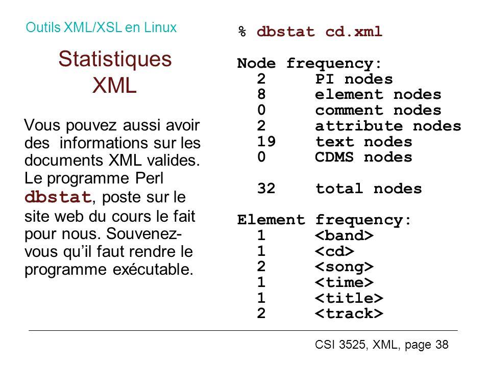 CSI 3525, XML, page 38 Vous pouvez aussi avoir des informations sur les documents XML valides. Le programme Perl dbstat, poste sur le site web du cour