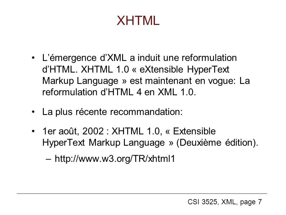 CSI 3525, XML, page 7 XHTML Lémergence dXML a induit une reformulation dHTML. XHTML 1.0 « eXtensible HyperText Markup Language » est maintenant en vog