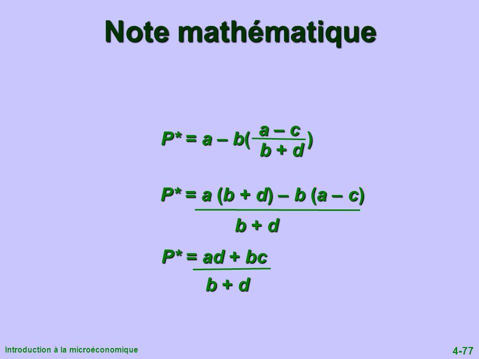 4-77 Introduction à la microéconomique P* = a – b( ) a – c b + d P* = a (b + d) – b (a – c) b + d P* = ad + bc b + d Note mathématique