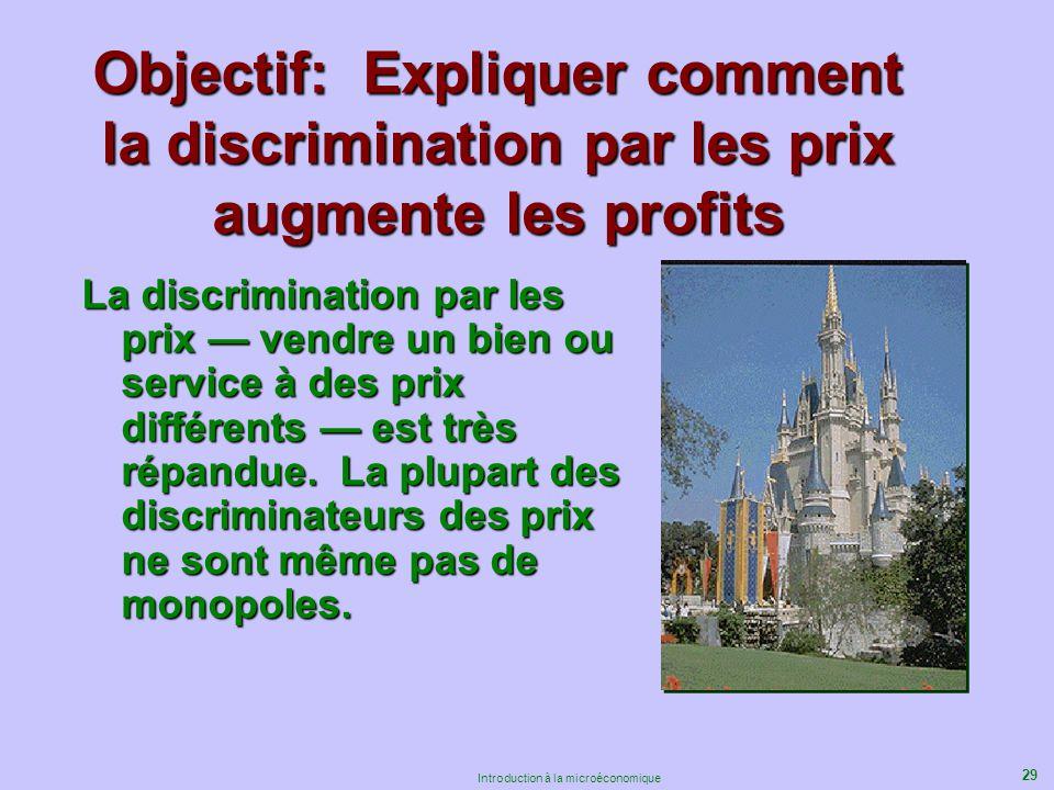 29 Introduction à la microéconomique Objectif: Expliquer comment la discrimination par les prix augmente les profits La discrimination par les prix ve