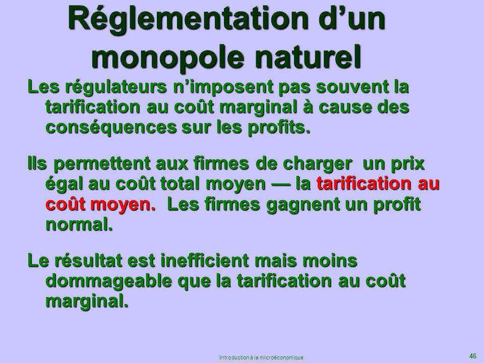 46 Introduction à la microéconomique Réglementation dun monopole naturel Les régulateurs nimposent pas souvent la tarification au coût marginal à caus