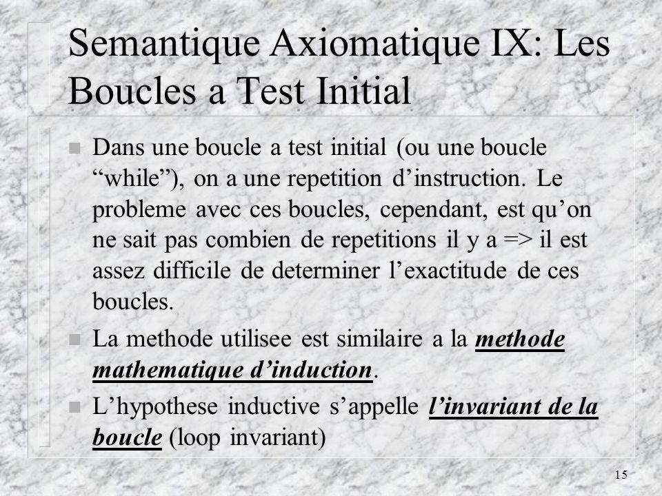 15 Semantique Axiomatique IX: Les Boucles a Test Initial n Dans une boucle a test initial (ou une boucle while), on a une repetition dinstruction.