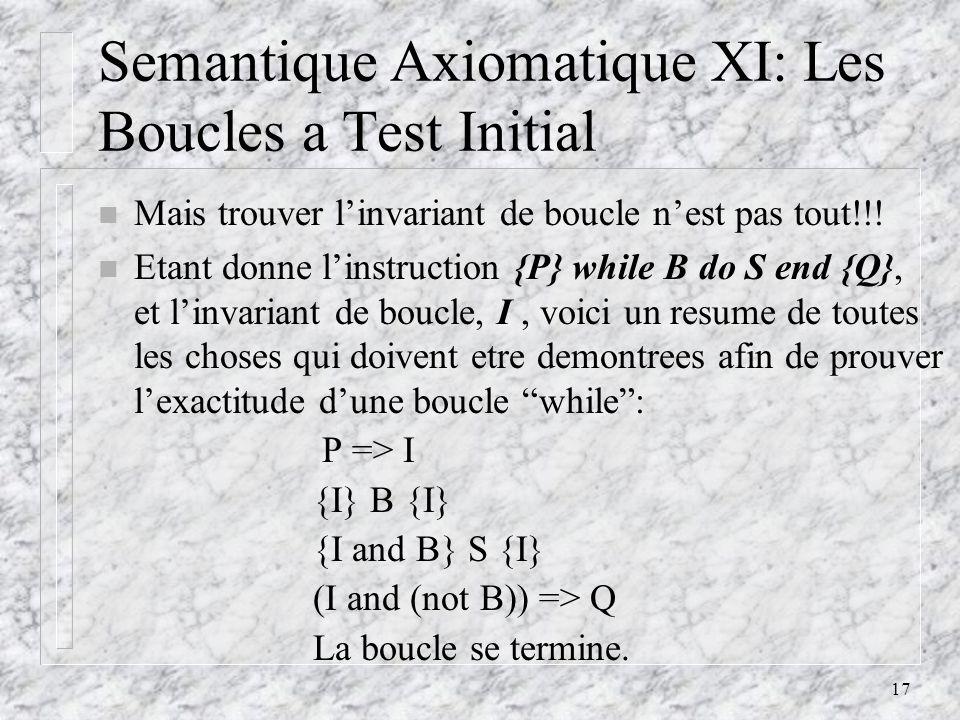 17 Semantique Axiomatique XI: Les Boucles a Test Initial n Mais trouver linvariant de boucle nest pas tout!!.