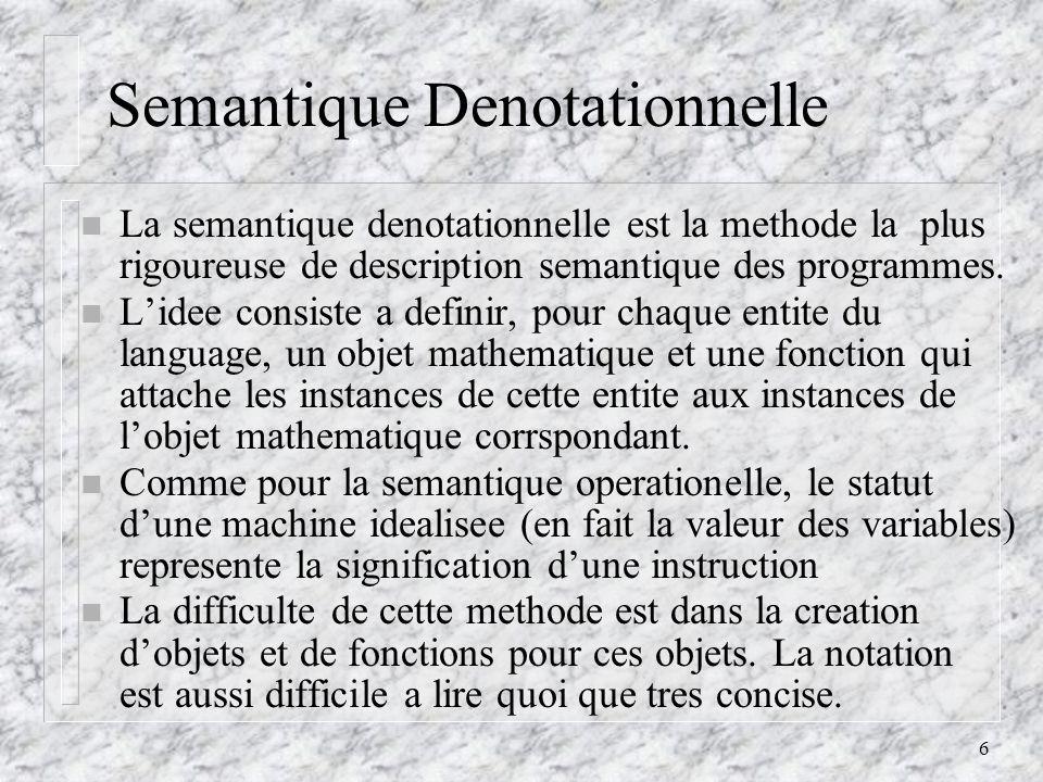 6 Semantique Denotationnelle n La semantique denotationnelle est la methode la plus rigoureuse de description semantique des programmes.