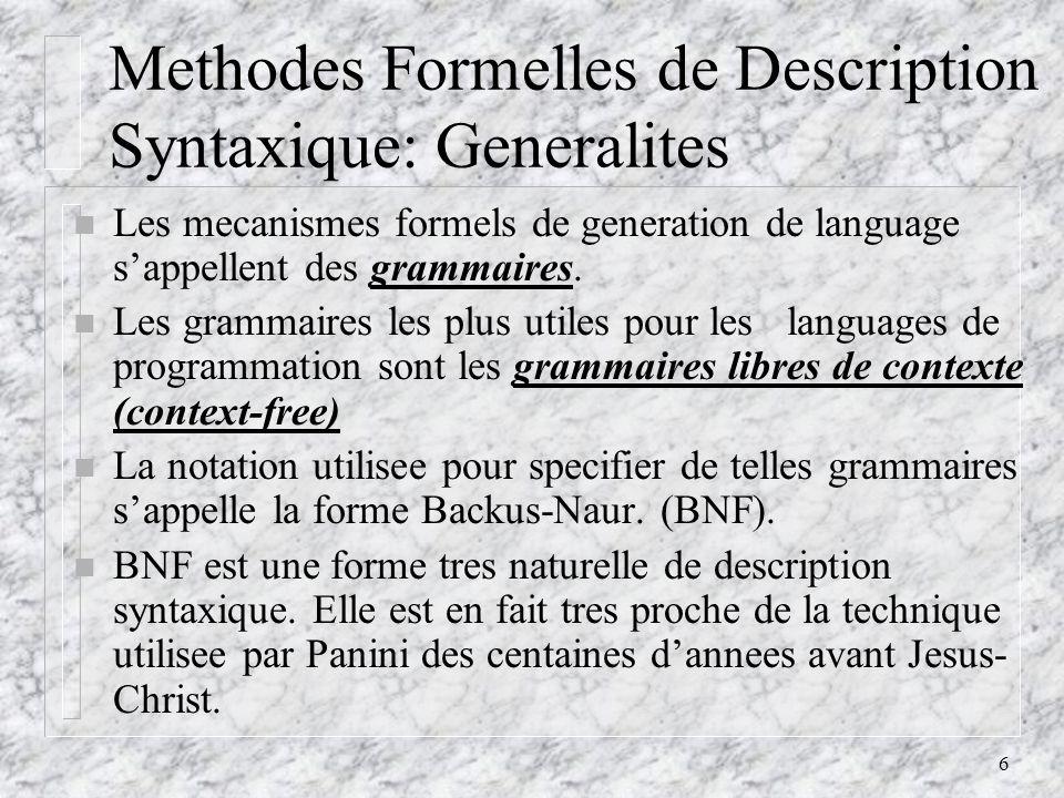 6 Methodes Formelles de Description Syntaxique: Generalites n Les mecanismes formels de generation de language sappellent des grammaires.