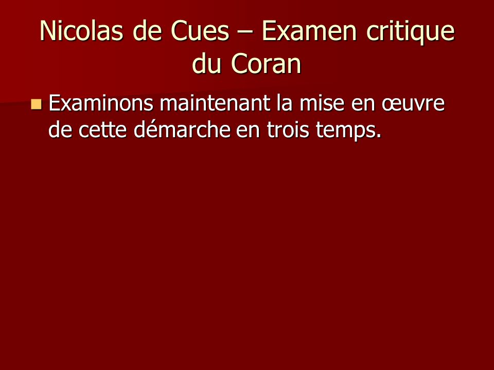 Nicolas de Cues – Examen critique du Coran Examinons maintenant la mise en œuvre de cette démarche en trois temps. Examinons maintenant la mise en œuv
