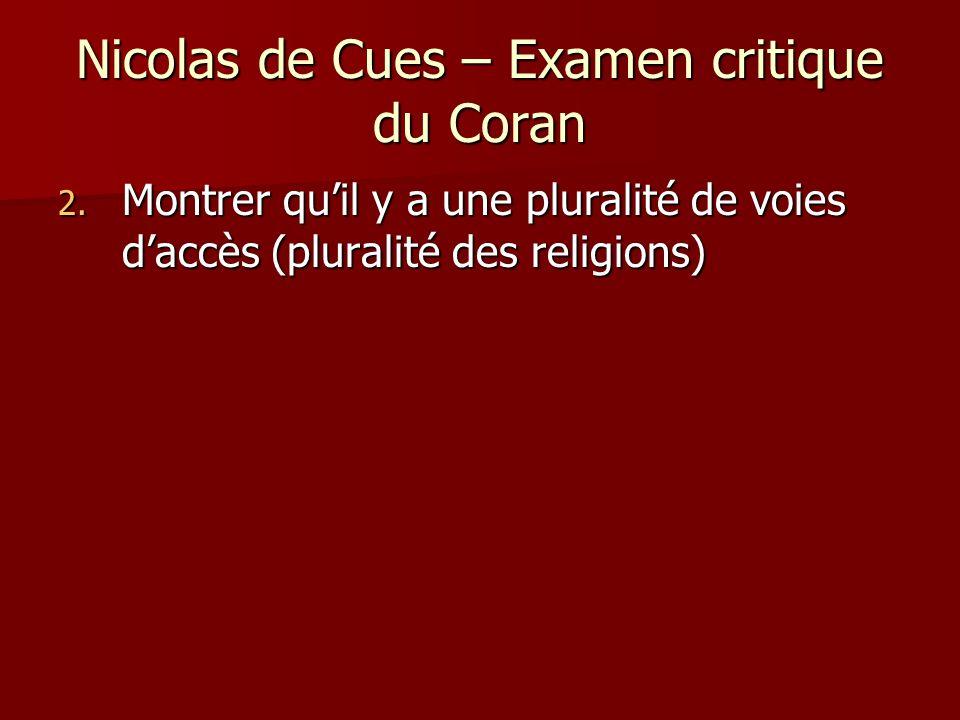 Nicolas de Cues – Examen critique du Coran 2. Montrer quil y a une pluralité de voies daccès (pluralité des religions)