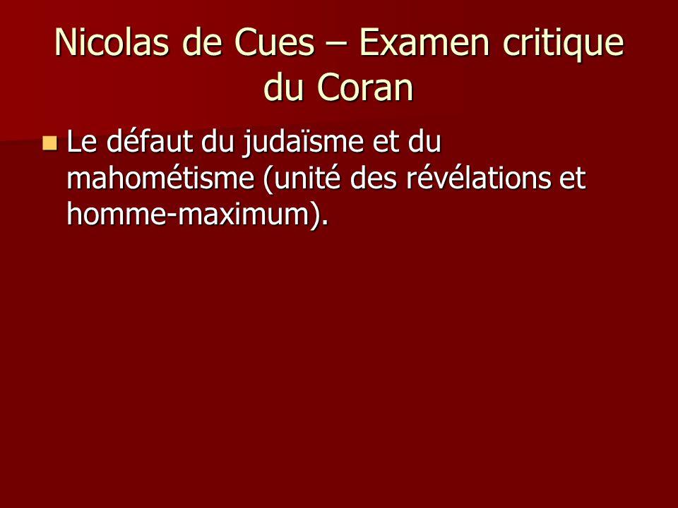 Nicolas de Cues – Examen critique du Coran Le défaut du judaïsme et du mahométisme (unité des révélations et homme-maximum). Le défaut du judaïsme et