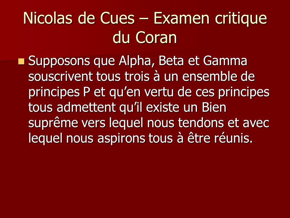 Nicolas de Cues – Examen critique du Coran Supposons que Alpha, Beta et Gamma souscrivent tous trois à un ensemble de principes P et quen vertu de ces