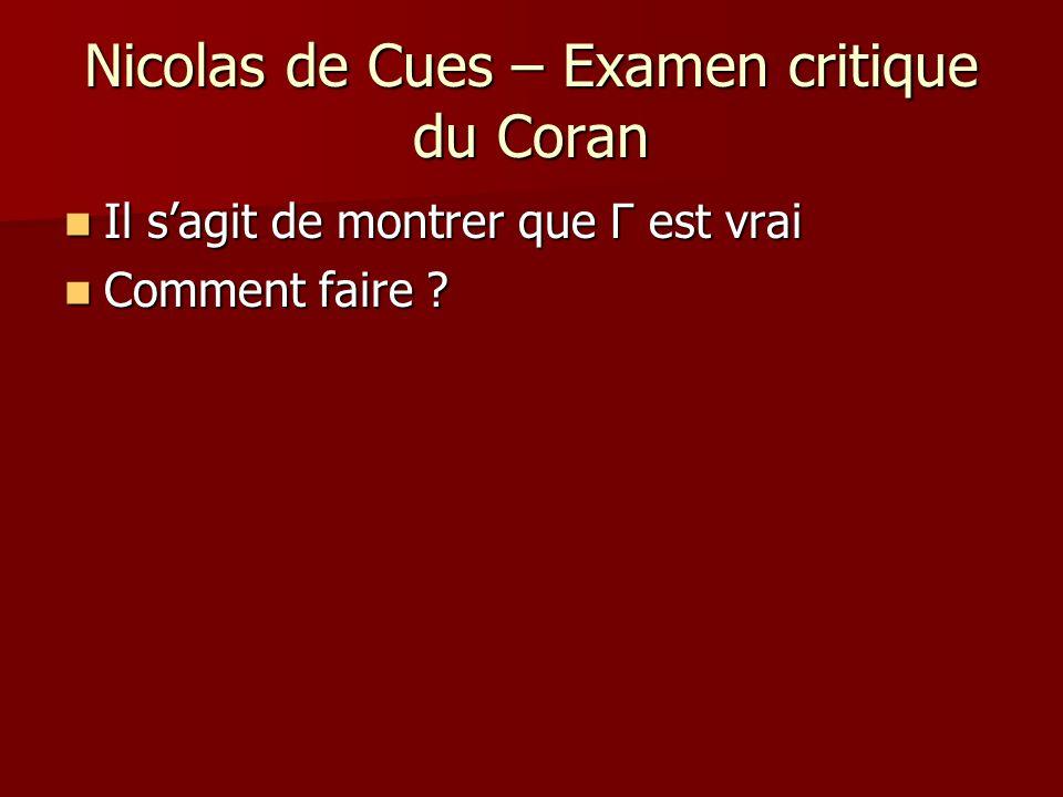 Nicolas de Cues – Examen critique du Coran Il sagit de montrer que Γ est vrai Il sagit de montrer que Γ est vrai Comment faire ? Comment faire ?