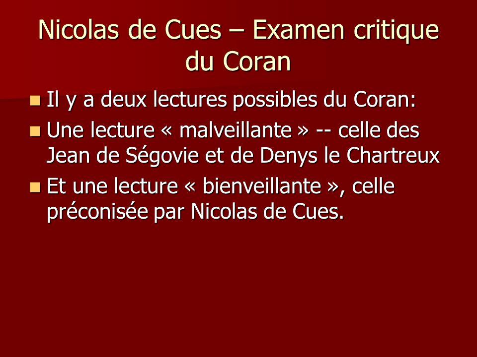 Nicolas de Cues – Examen critique du Coran Il y a deux lectures possibles du Coran: Il y a deux lectures possibles du Coran: Une lecture « malveillant