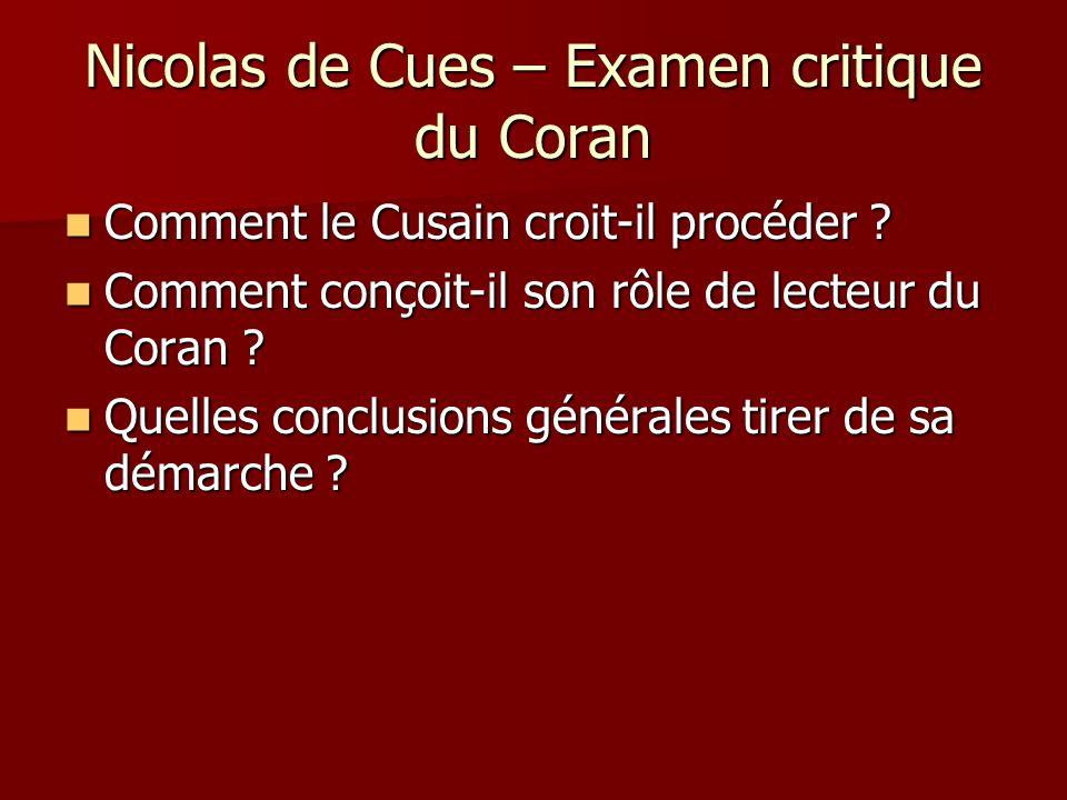 Nicolas de Cues – Examen critique du Coran Comment le Cusain croit-il procéder ? Comment le Cusain croit-il procéder ? Comment conçoit-il son rôle de