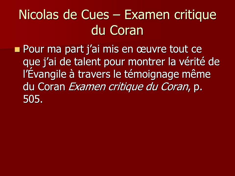 Nicolas de Cues – Examen critique du Coran Pour ma part jai mis en œuvre tout ce que jai de talent pour montrer la vérité de lÉvangile à travers le té