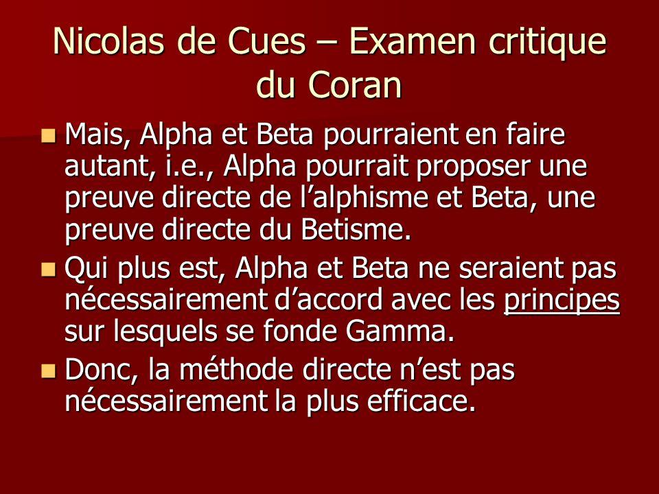 Nicolas de Cues – Examen critique du Coran Mais, Alpha et Beta pourraient en faire autant, i.e., Alpha pourrait proposer une preuve directe de lalphis