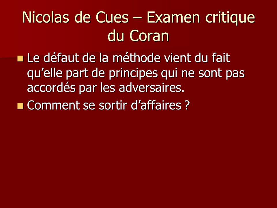 Nicolas de Cues – Examen critique du Coran Le défaut de la méthode vient du fait quelle part de principes qui ne sont pas accordés par les adversaires