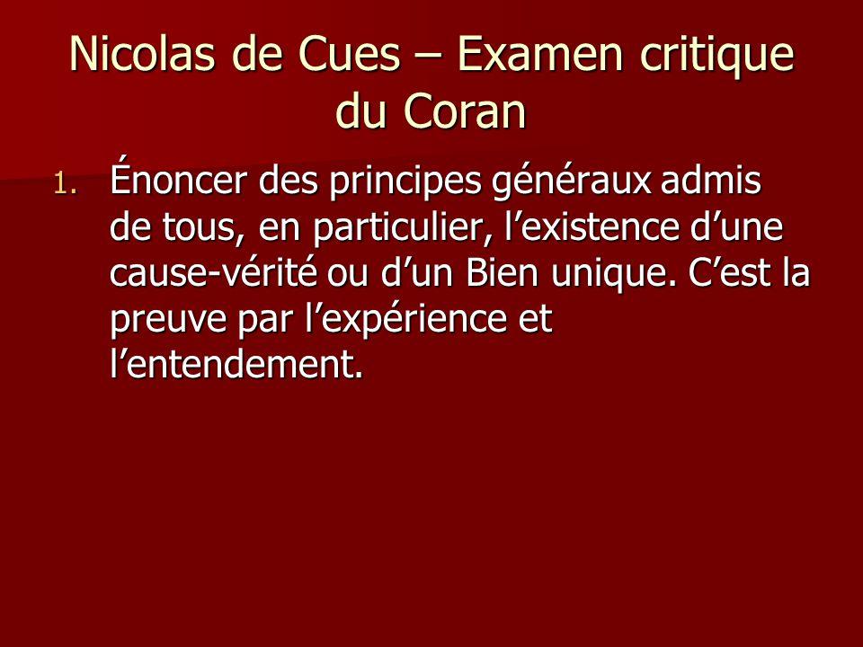 Nicolas de Cues – Examen critique du Coran 1. Énoncer des principes généraux admis de tous, en particulier, lexistence dune cause-vérité ou dun Bien u