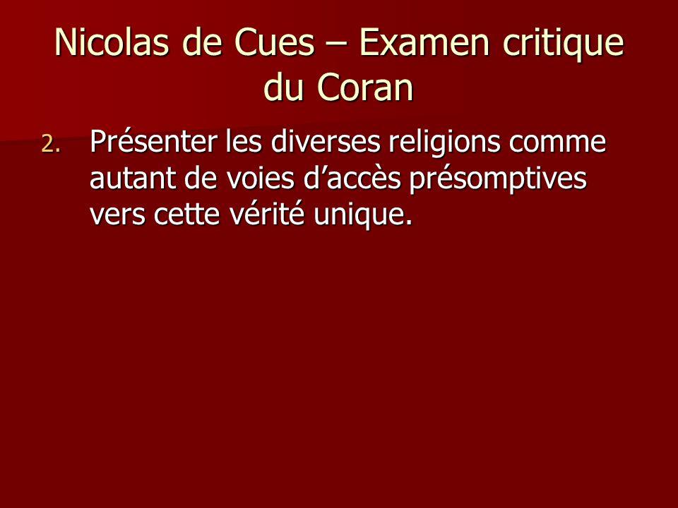 Nicolas de Cues – Examen critique du Coran 2. Présenter les diverses religions comme autant de voies daccès présomptives vers cette vérité unique.