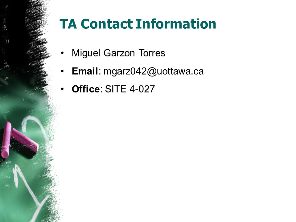 TA Contact Information Miguel Garzon Torres Email: mgarz042@uottawa.ca Office: SITE 4-027