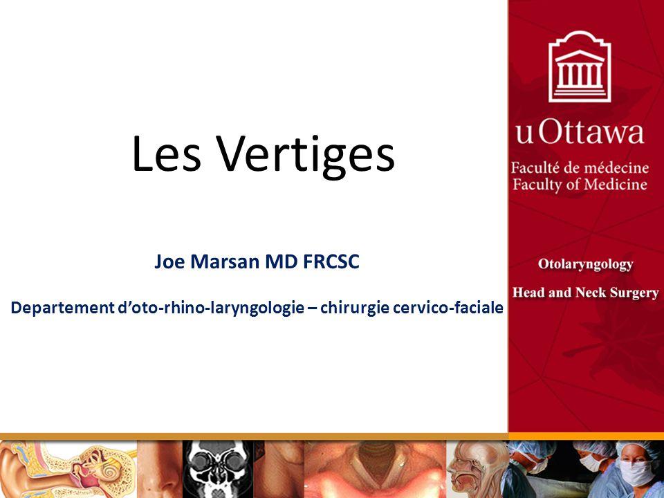Les Vertiges Joe Marsan MD FRCSC Departement doto-rhino-laryngologie – chirurgie cervico-faciale