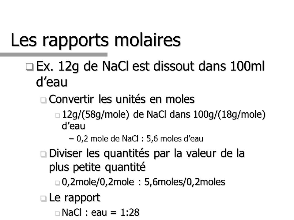 Les rapports molaires Ex.12g de NaCl est dissout dans 100ml deau Ex.