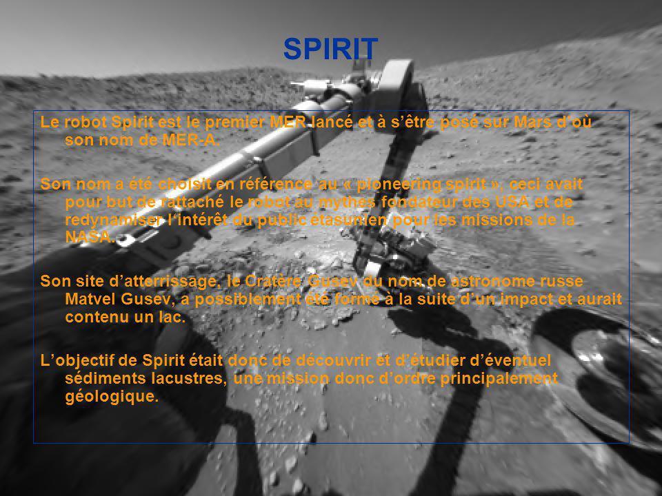 SPIRIT Le robot Spirit est le premier MER lancé et à sêtre posé sur Mars doù son nom de MER-A.