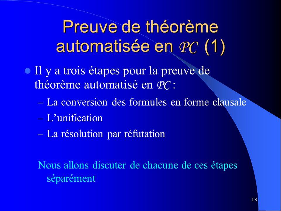13 Preuve de théorème automatisée en PC (1) Il y a trois étapes pour la preuve de théorème automatisé en PC : – La conversion des formules en forme cl