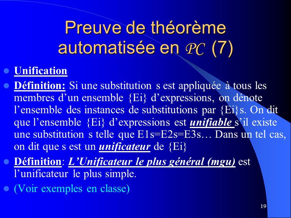 19 Preuve de théorème automatisée en PC (7) Unification Définition: Si une substitution s est appliquée à tous les membres dun ensemble {Ei} dexpressi