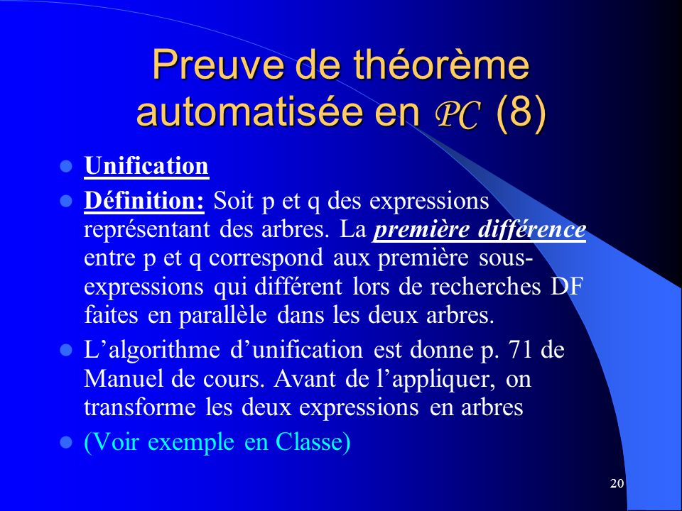 20 Preuve de théorème automatisée en PC (8) Unification Définition: Soit p et q des expressions représentant des arbres. La première différence entre