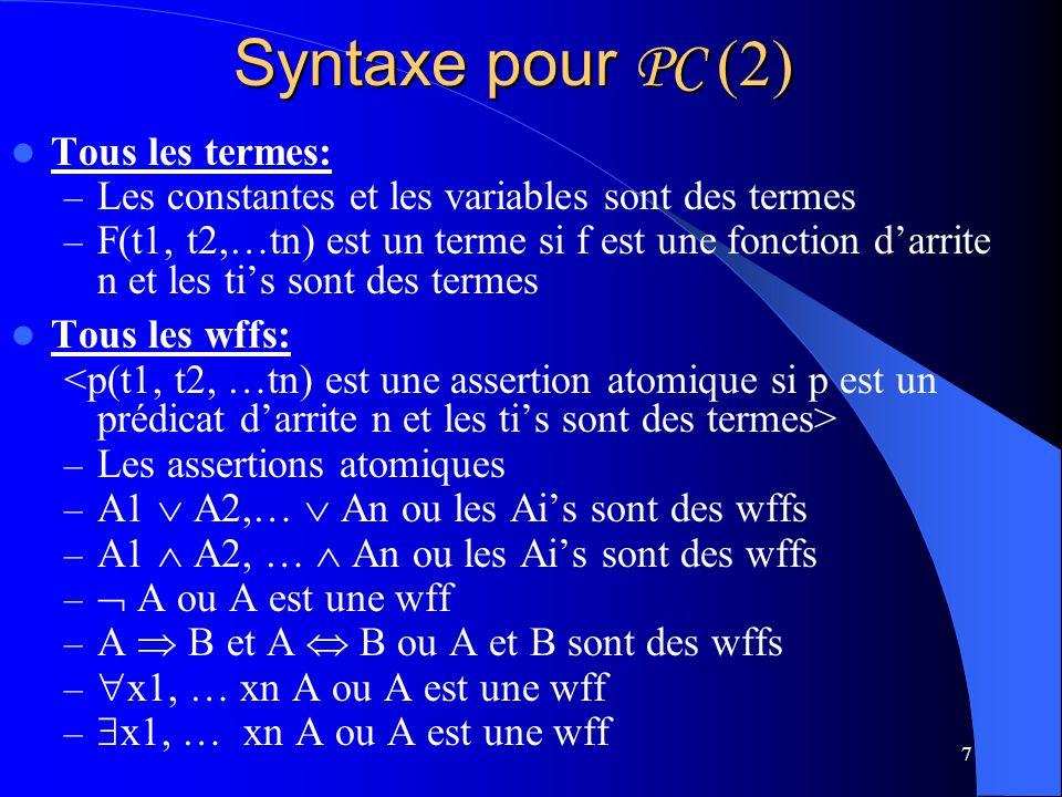 7 Syntaxe pour PC (2) Tous les termes: – Les constantes et les variables sont des termes – F(t1, t2,…tn) est un terme si f est une fonction darrite n