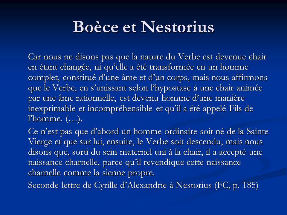 Boèce et Nestorius Si quelquun ne confesse pas que le Verbe de Dieu le Père est uni à la chair selon lhypostase, et que le Christ ne fait quun avec sa propre chair, cest-à-dire que le même est Dieu et homme à la fois, quil soit anathème.