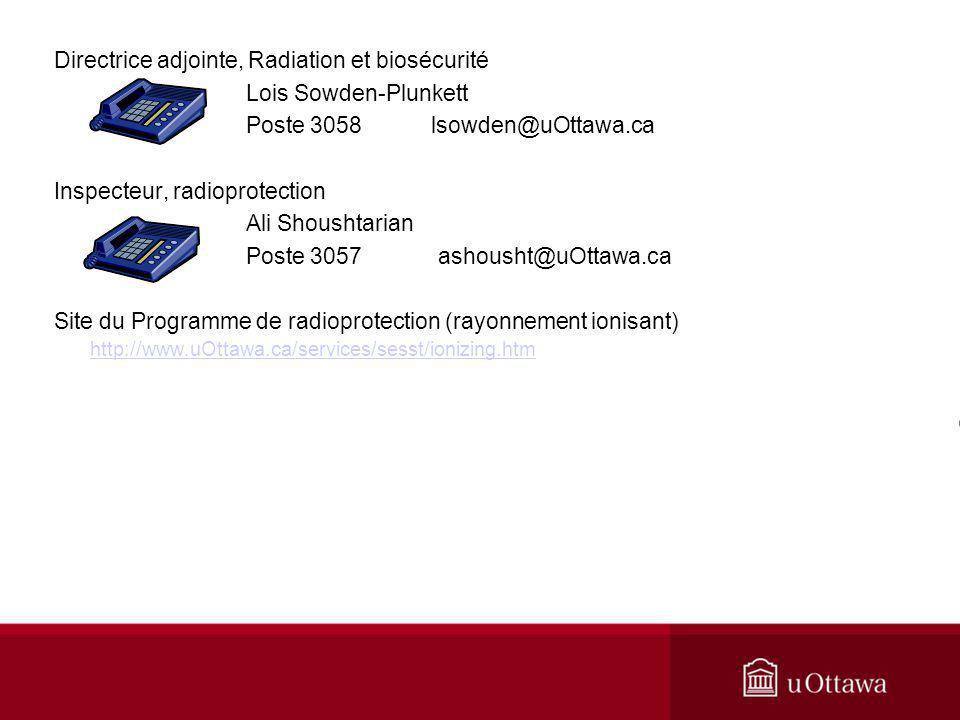 Directrice adjointe, Radiation et biosécurité Lois Sowden-Plunkett Poste 3058 lsowden@uOttawa.ca Inspecteur, radioprotection Ali Shoushtarian Poste 30