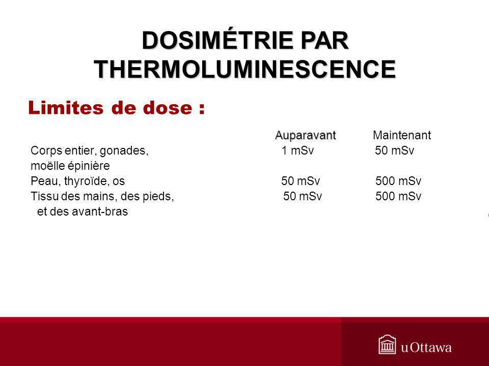Limites de dose : Auparavant AuparavantMaintenant Corps entier, gonades, 1 mSv 50 mSv moëlle épinière Peau, thyroïde, os 50 mSv 500 mSv Tissu des main