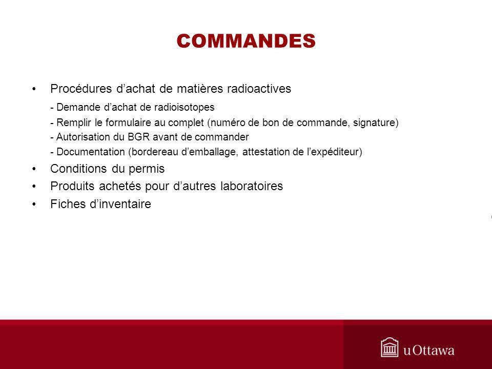COMMANDES Procédures dachat de matières radioactives - Demande dachat de radioisotopes - Remplir le formulaire au complet (numéro de bon de commande,