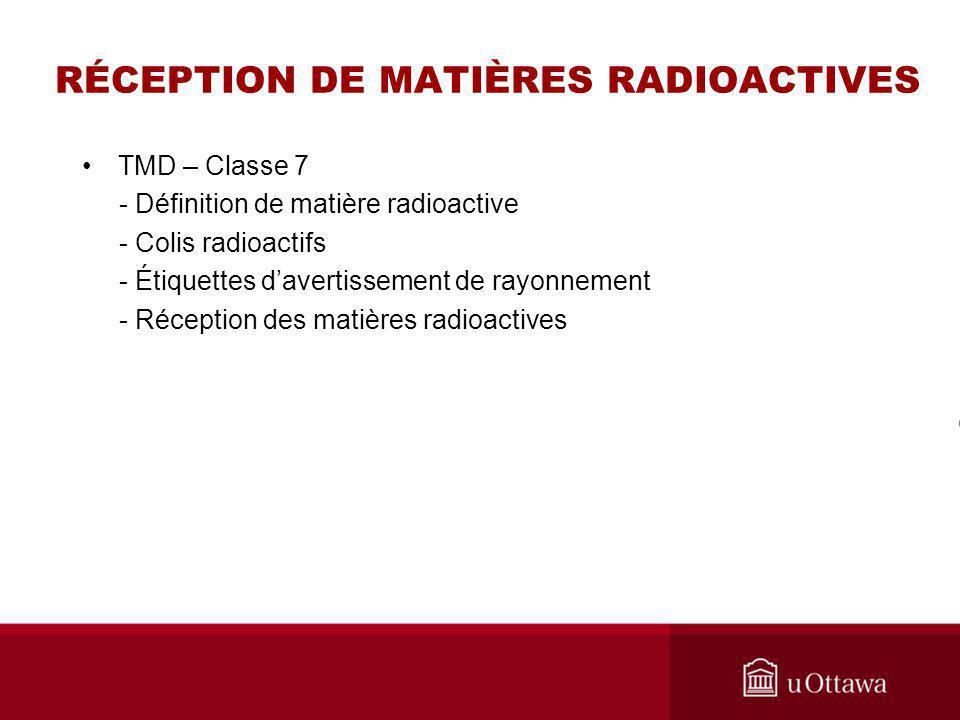 RÉCEPTION DE MATIÈRES RADIOACTIVES TMD – Classe 7 - Définition de matière radioactive - Colis radioactifs - Étiquettes davertissement de rayonnement -