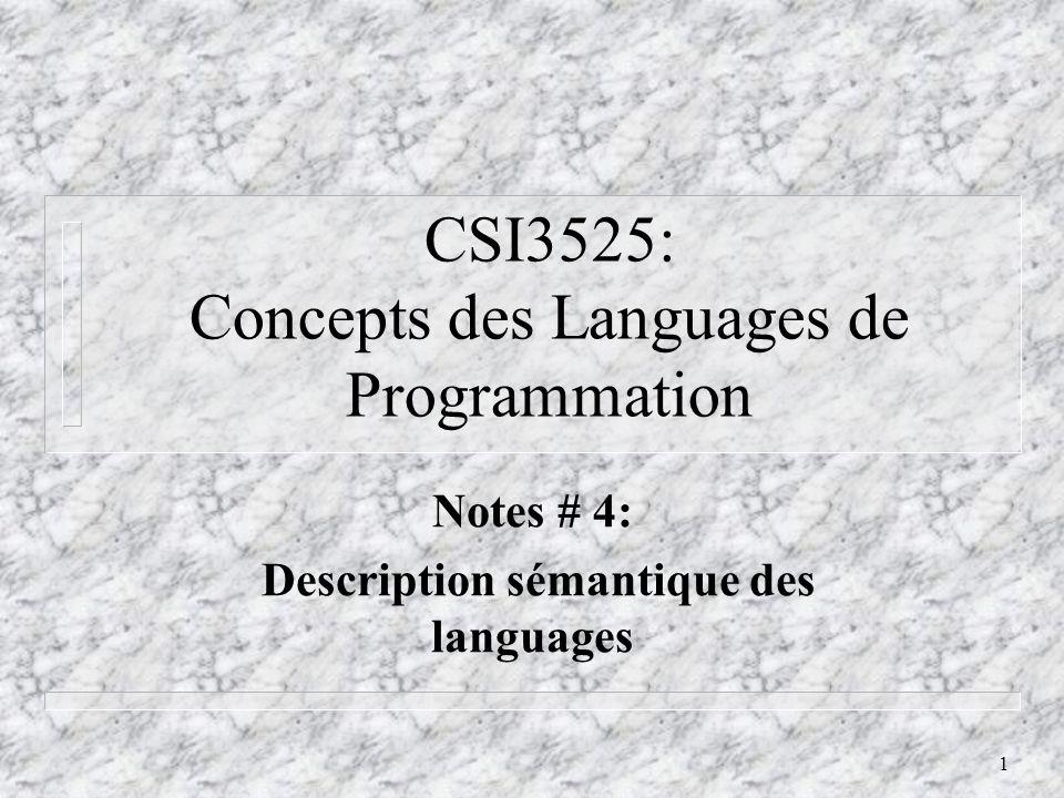 2 Rappel: sémantique statique vs sémantique dynamique n La sémantique statique représente les formes légales des programmes qui ne peuvent pas être facilement décrites en grammaire BNF.