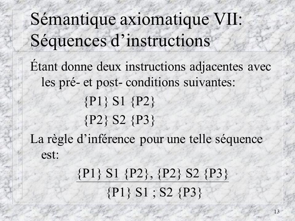 13 Sémantique axiomatique VII: Séquences dinstructions Étant donne deux instructions adjacentes avec les pré- et post- conditions suivantes: {P1} S1 {