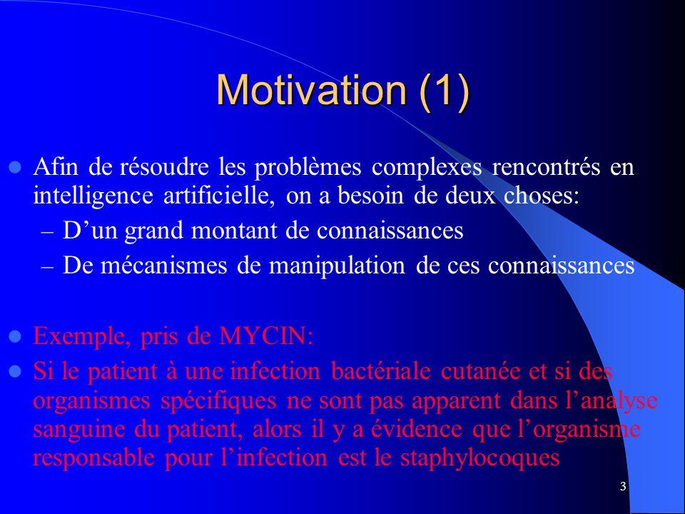 3 Motivation (1) Afin de résoudre les problèmes complexes rencontrés en intelligence artificielle, on a besoin de deux choses: – Dun grand montant de