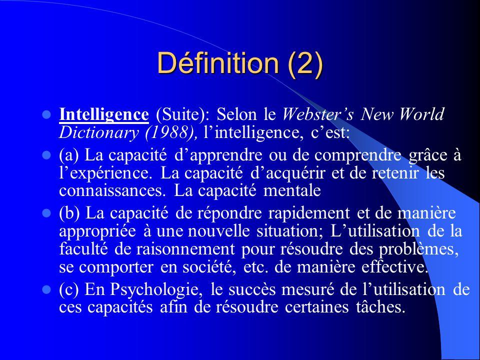 Définition (2) Intelligence (Suite): Selon le Websters New World Dictionary (1988), lintelligence, cest: (a) La capacité dapprendre ou de comprendre g