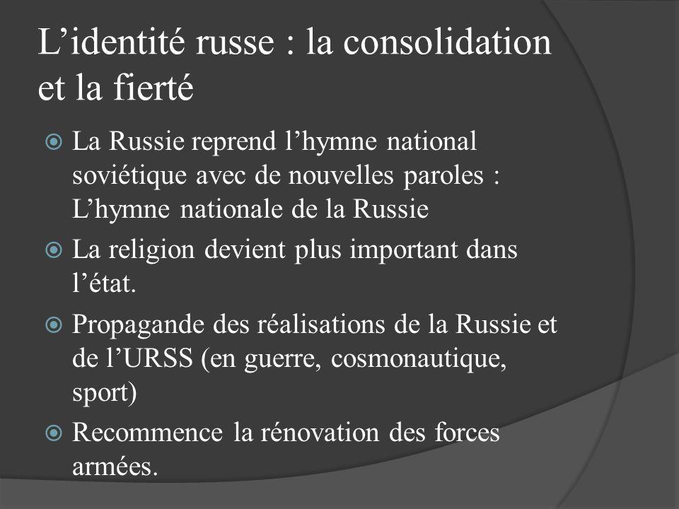 Lidentité russe : la consolidation et la fierté La Russie reprend lhymne national soviétique avec de nouvelles paroles : Lhymne nationale de la Russie