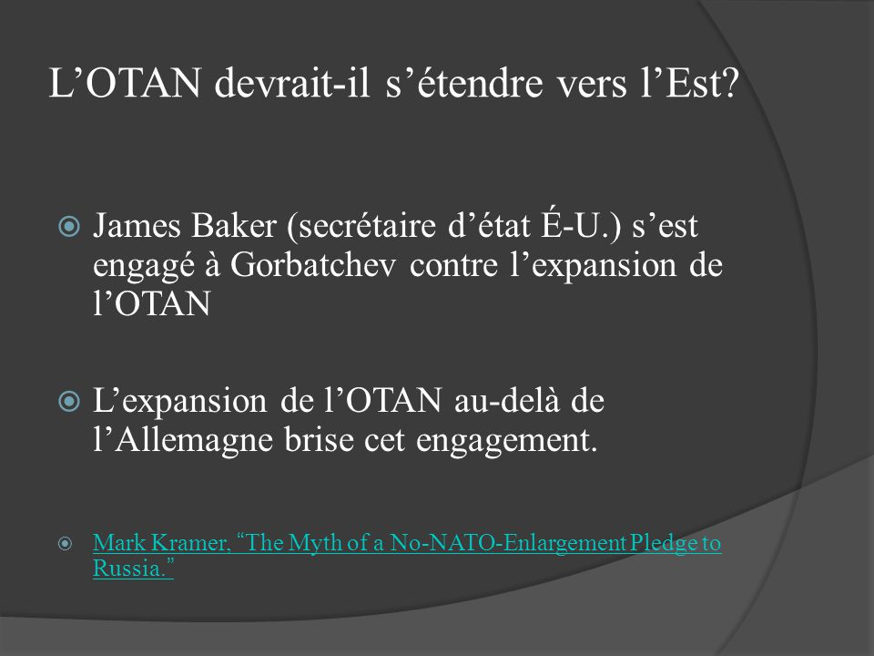 LOTAN devrait-il sétendre vers lEst? James Baker (secrétaire détat É-U.) sest engagé à Gorbatchev contre lexpansion de lOTAN Lexpansion de lOTAN au-de