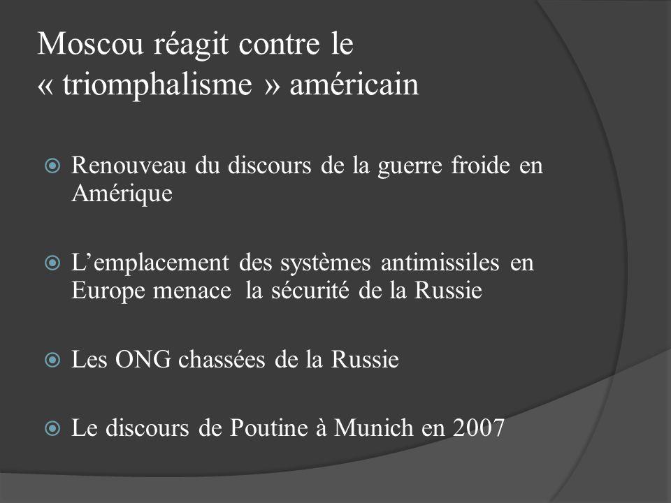 Moscou réagit contre le « triomphalisme » américain Renouveau du discours de la guerre froide en Amérique Lemplacement des systèmes antimissiles en Eu