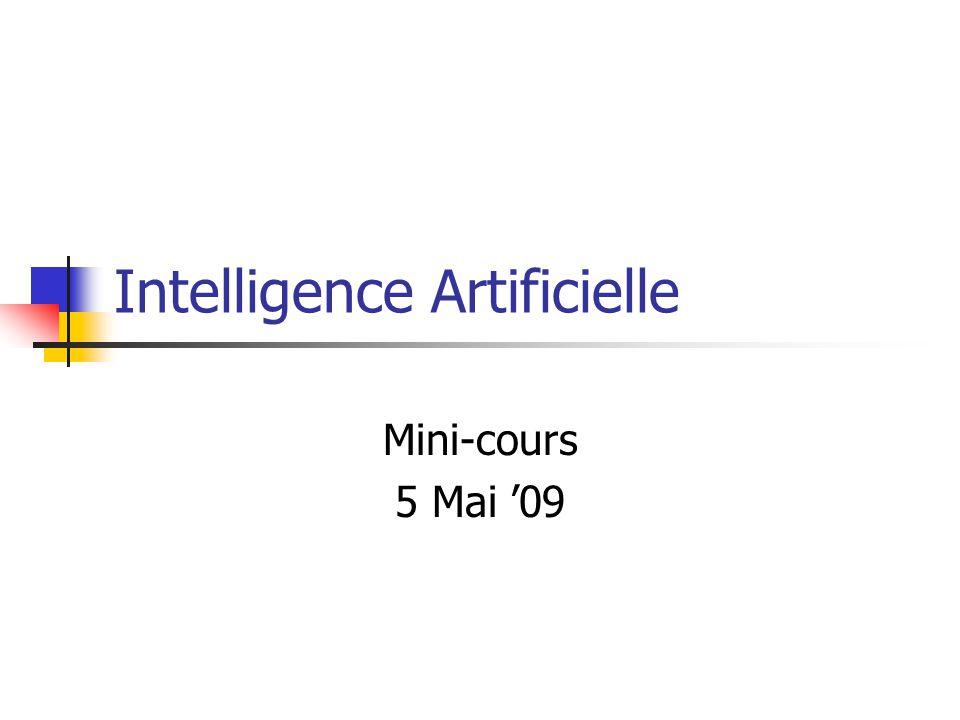 Intelligence Artificielle Mini-cours 5 Mai 09
