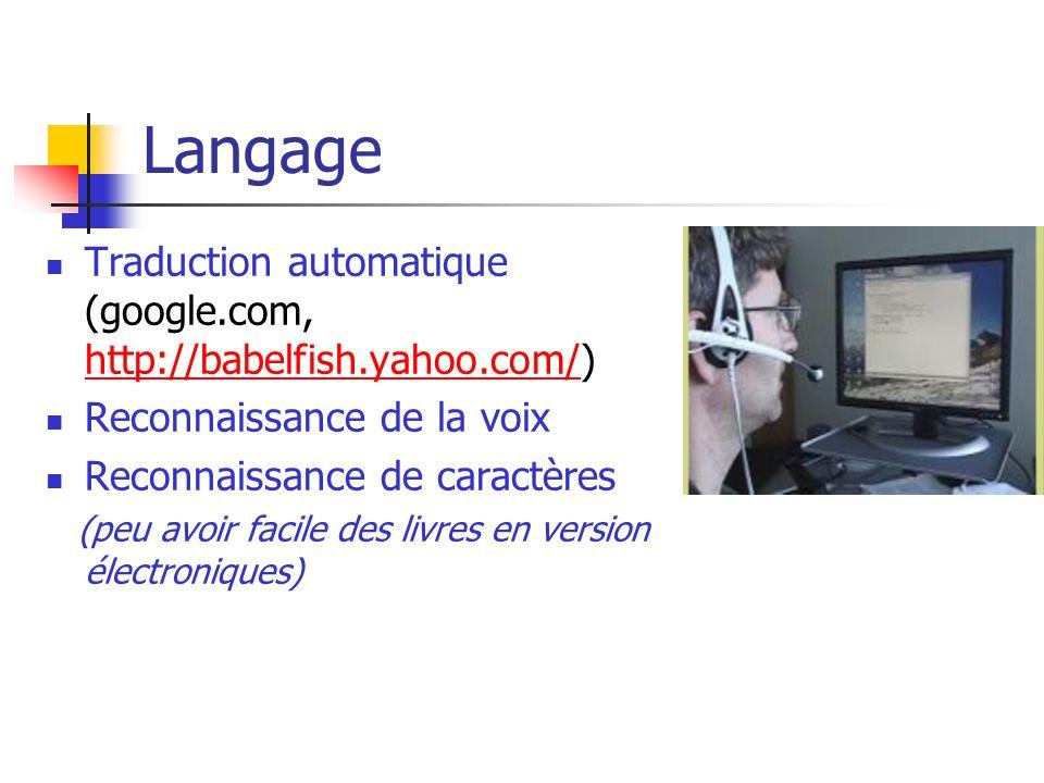 Langage Traduction automatique (google.com, http://babelfish.yahoo.com/) http://babelfish.yahoo.com/ Reconnaissance de la voix Reconnaissance de caractères (peu avoir facile des livres en version électroniques)