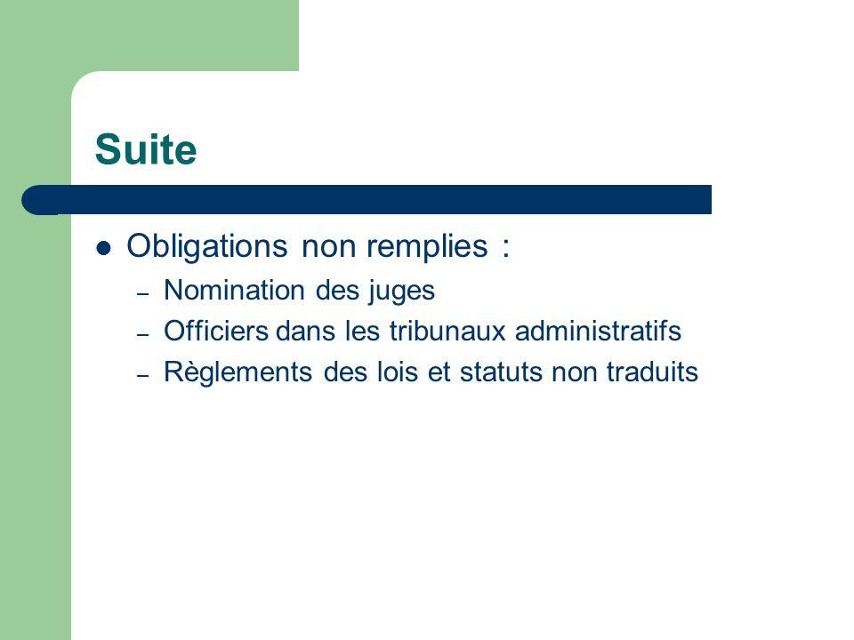 Suite Obligations non remplies : – Nomination des juges – Officiers dans les tribunaux administratifs – Règlements des lois et statuts non traduits