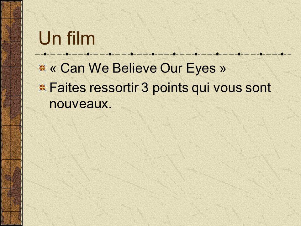 Un film « Can We Believe Our Eyes » Faites ressortir 3 points qui vous sont nouveaux.
