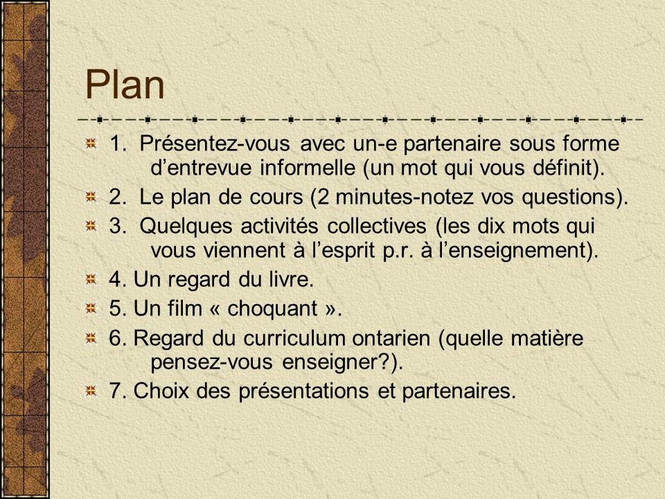 Plan 1. Présentez-vous avec un-e partenaire sous forme dentrevue informelle (un mot qui vous définit). 2. Le plan de cours (2 minutes-notez vos questi