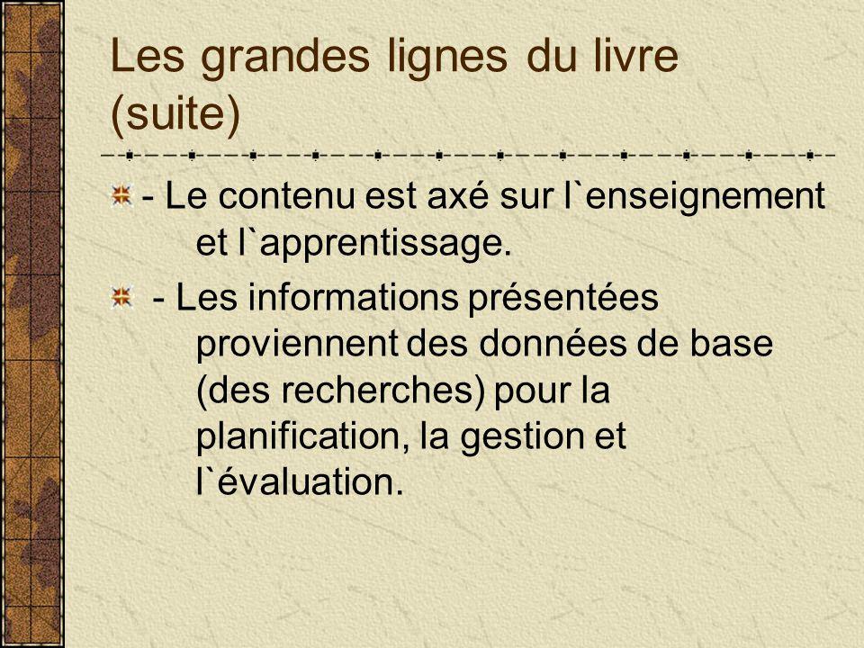 Les grandes lignes du livre (suite) - Le contenu est axé sur l`enseignement et l`apprentissage. - Les informations présentées proviennent des données