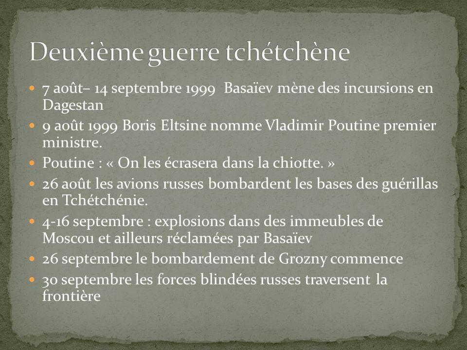 7 août– 14 septembre 1999 Basaïev mène des incursions en Dagestan 9 août 1999 Boris Eltsine nomme Vladimir Poutine premier ministre. Poutine : « On le