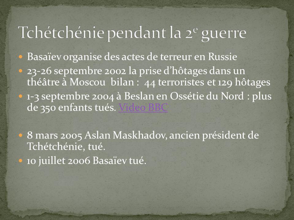 Basaïev organise des actes de terreur en Russie 23-26 septembre 2002 la prise dhôtages dans un théâtre à Moscou bilan : 44 terroristes et 129 hôtages
