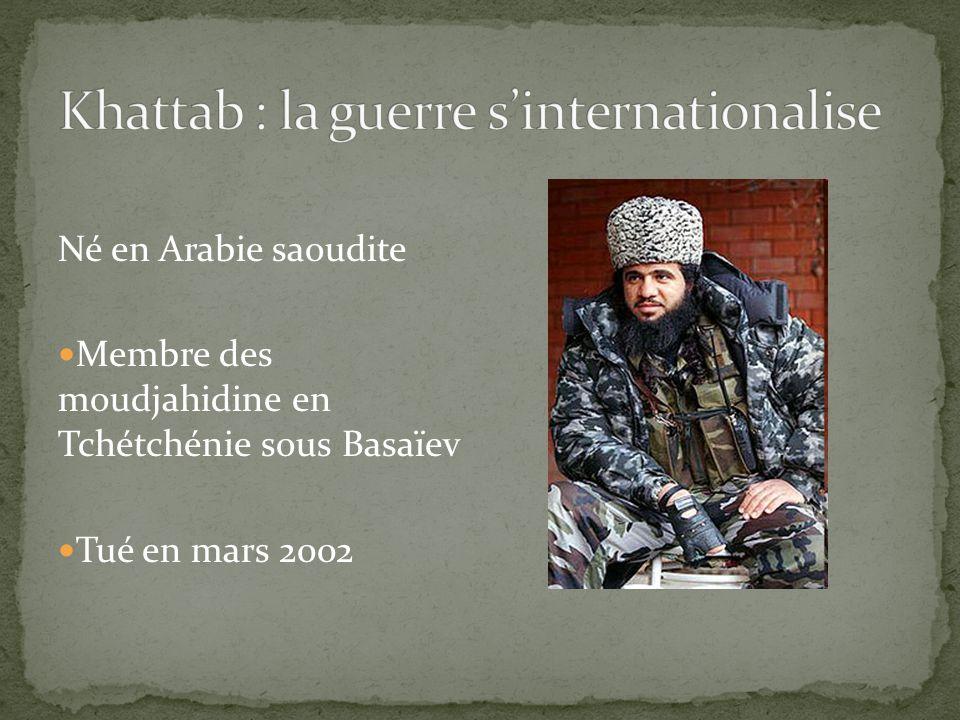 Né en Arabie saoudite Membre des moudjahidine en Tchétchénie sous Basaïev Tué en mars 2002